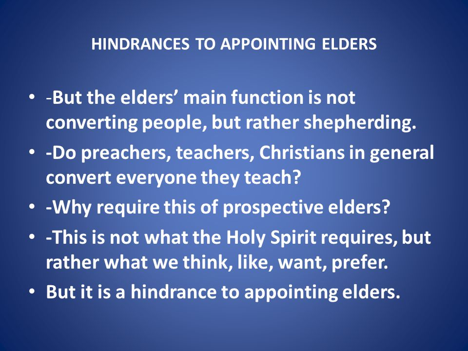 HINDRANCES TO APPOINTING ELDERS -But the elders' main function is not converting people, but rather shepherding.