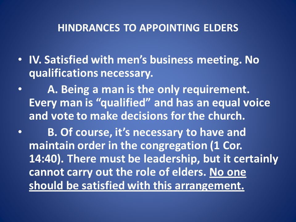 HINDRANCES TO APPOINTING ELDERS IV. Satisfied with men's business meeting.