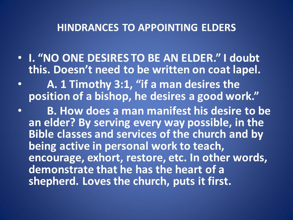 HINDRANCES TO APPOINTING ELDERS C.The church should encourage qualified men to serve as elders.