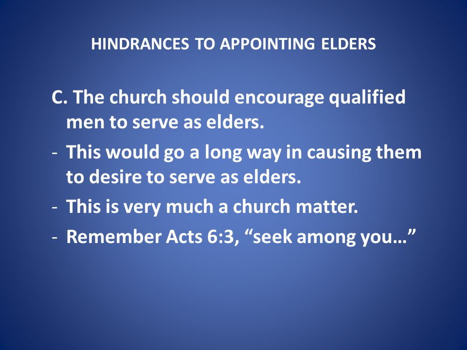 HINDRANCES TO APPOINTING ELDERS IV.Satisfied with men's business meeting.