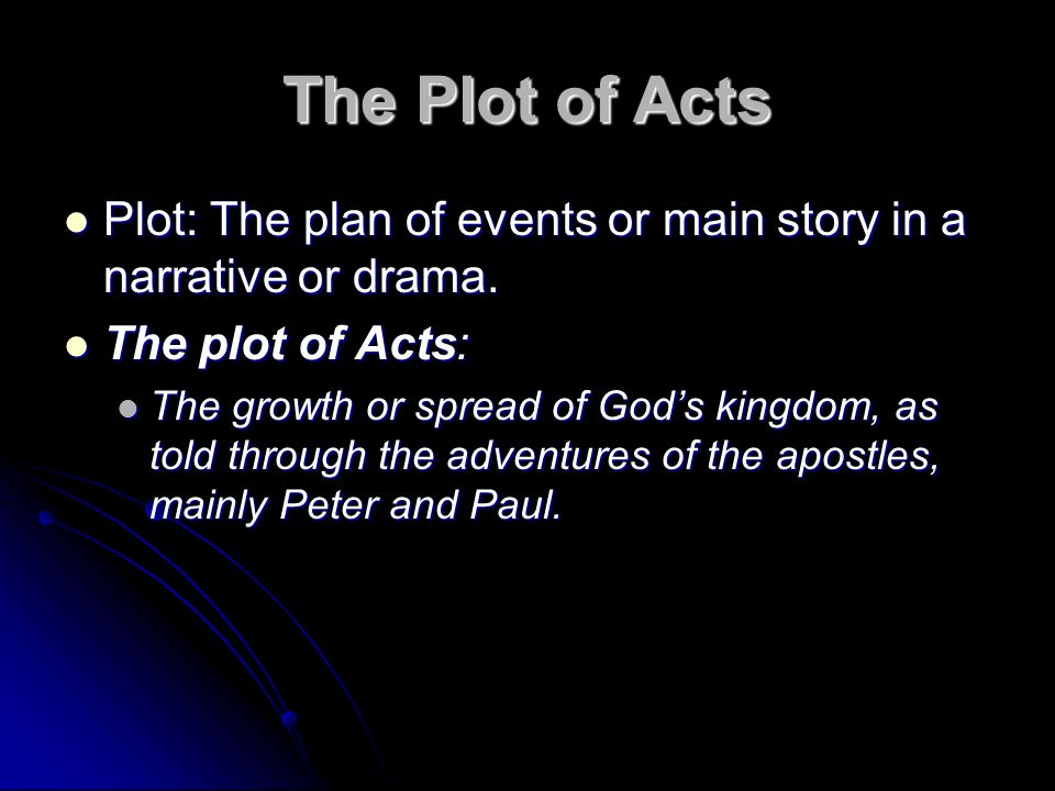 The Plot of Acts Plot: The plan of events or main story in a narrative or drama. Plot: The plan of events or main story in a narrative or drama. The p