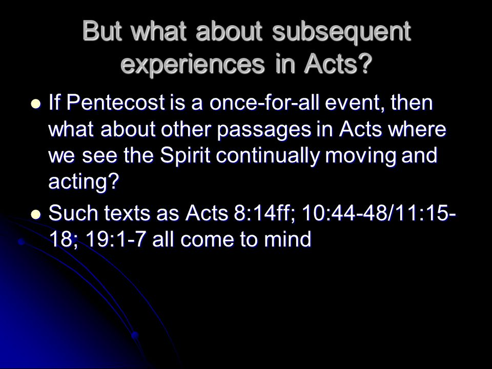 But what about subsequent experiences in Acts.