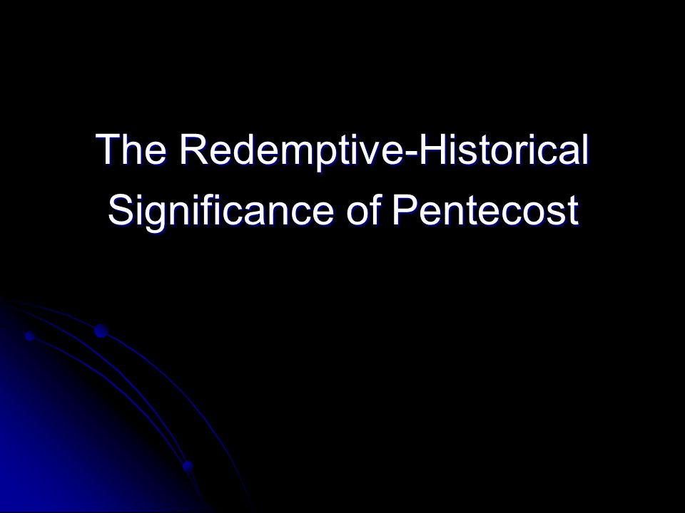 The Redemptive-Historical Significance of Pentecost