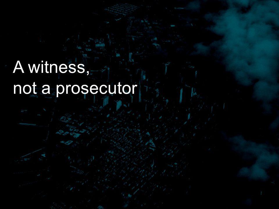 A witness, not a prosecutor