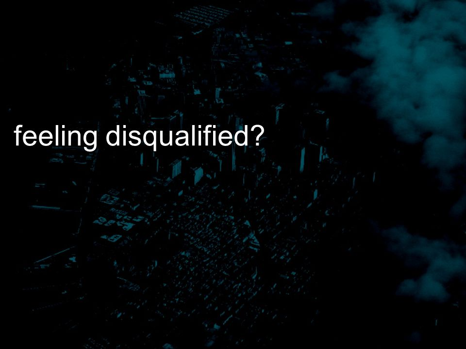 feeling disqualified?