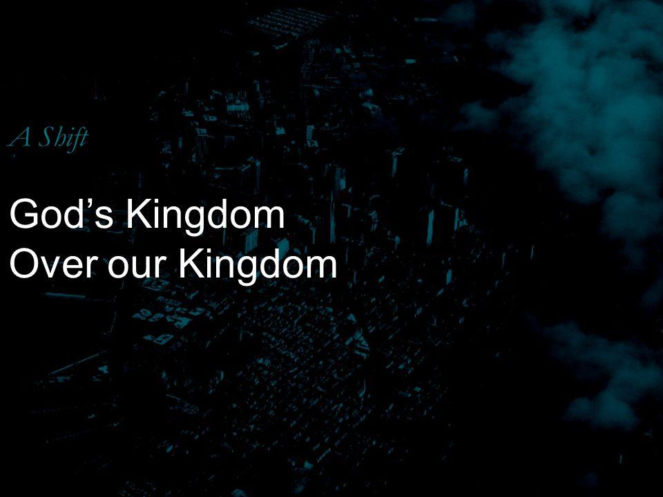 A Shift God's Kingdom Over our Kingdom