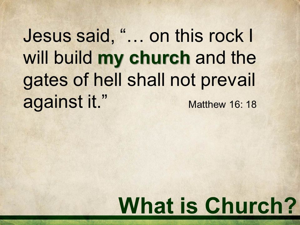 my church Jesus said, … on this rock I will build my church and the gates of hell shall not prevail against it. Matthew 16: 18
