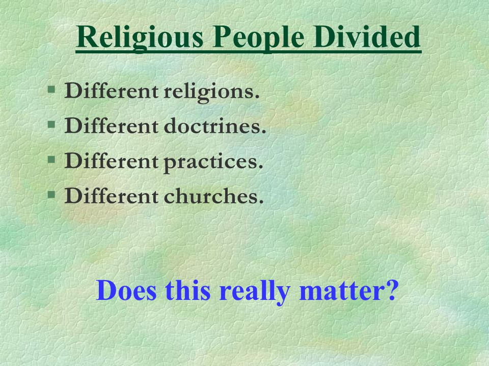 Religious People Divided §Different religions.§Different doctrines.