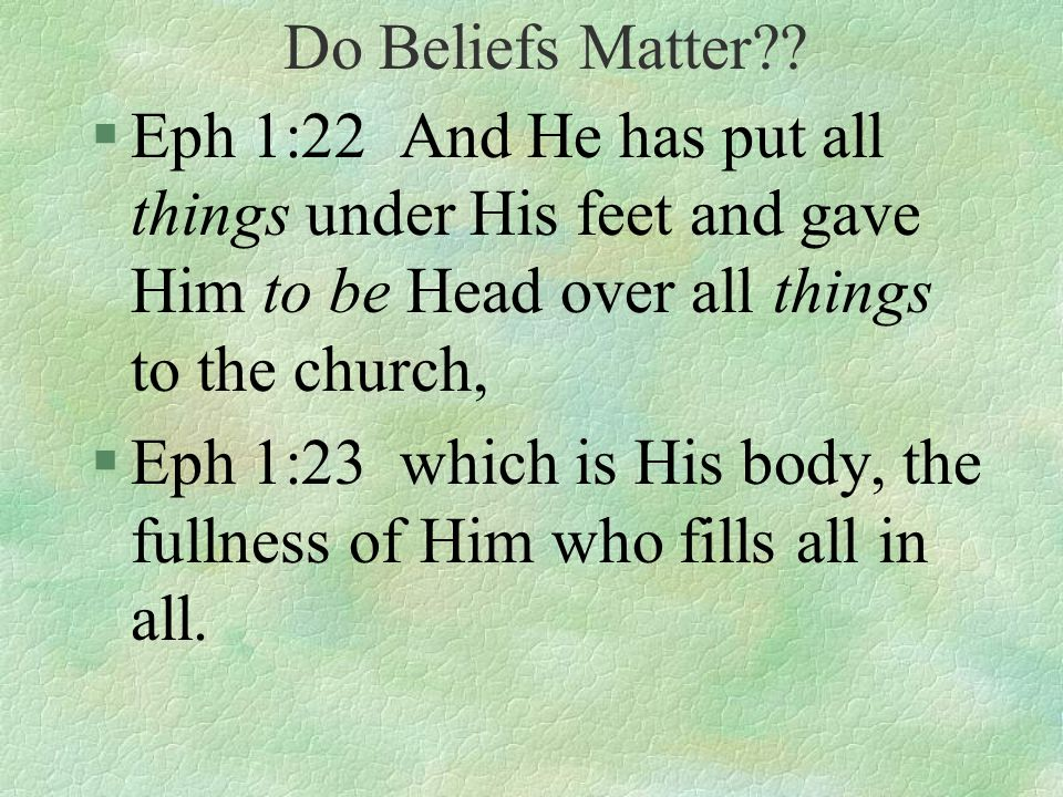 §Eph 1:22 And He has put all things under His feet and gave Him to be Head over all things to the church, §Eph 1:23 which is His body, the fullness of