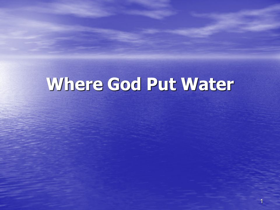 1 Where God Put Water