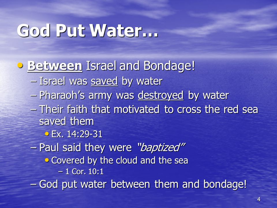 4 God Put Water… Between Israel and Bondage.Between Israel and Bondage.