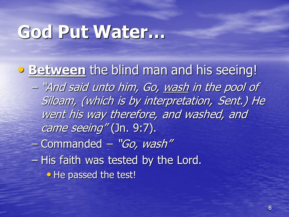"6 God Put Water… Between the blind man and his seeing! Between the blind man and his seeing! –""And said unto him, Go, wash in the pool of Siloam, (whi"