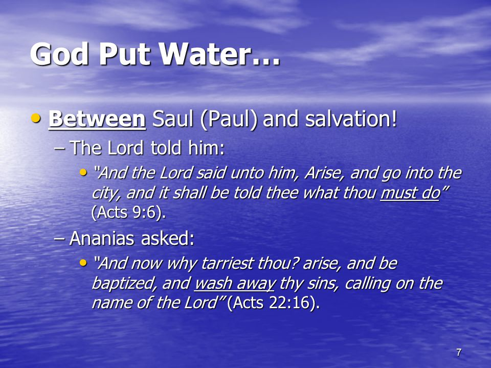 7 God Put Water… Between Saul (Paul) and salvation.