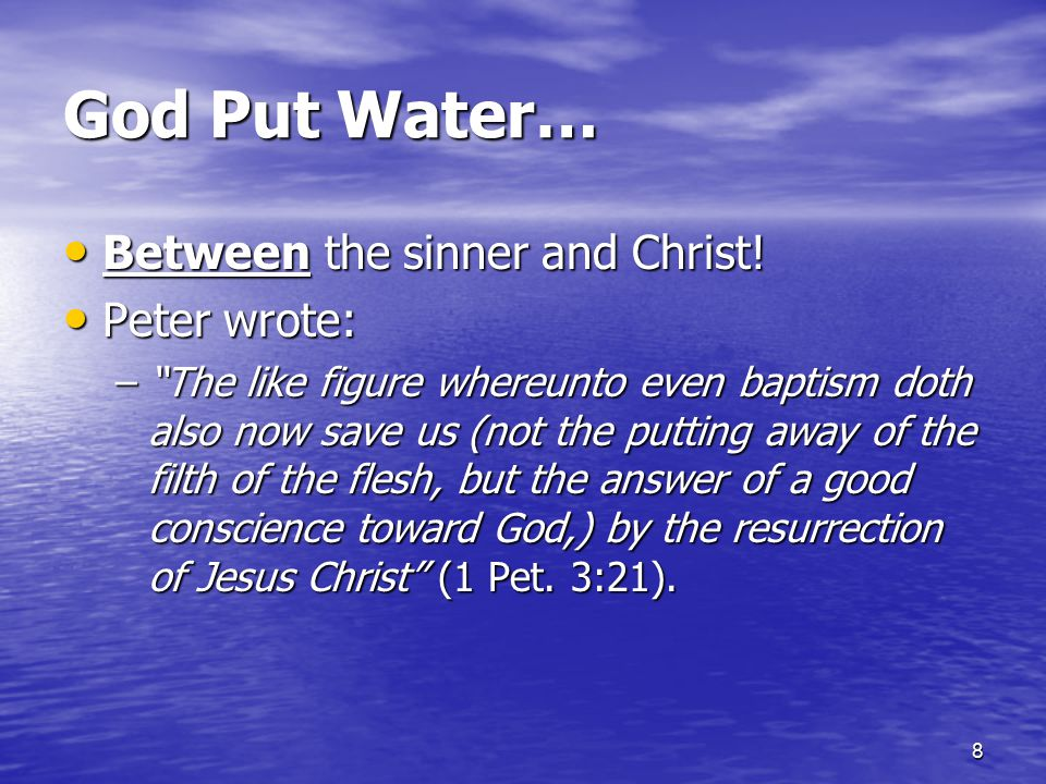 8 God Put Water… Between the sinner and Christ.Between the sinner and Christ.