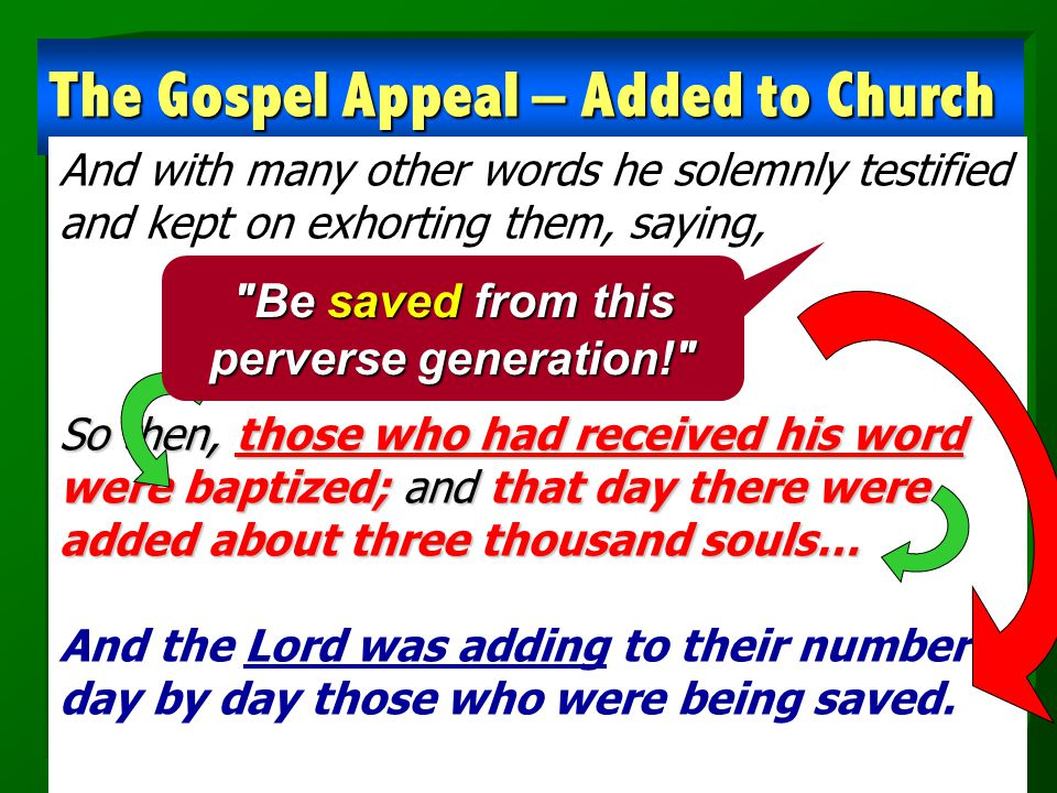 The Gospel Appeal – Added to Church And with many other words he solemnly testified and kept on exhorting them, saying, So then, those who had receive