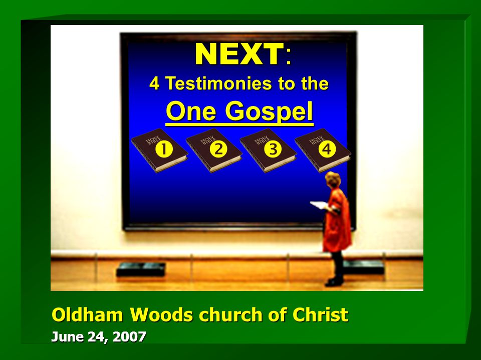 4 Testimonies to the One Gospel NEXT :  Oldham Woods church of Christ June 24, 2007