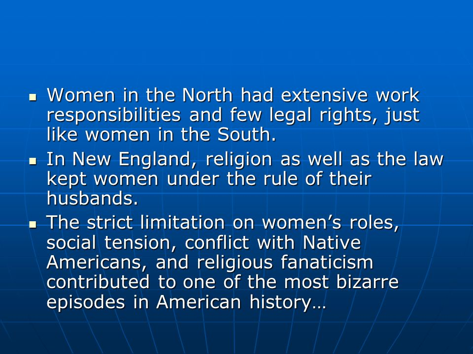 Women in the North had extensive work responsibilities and few legal rights, just like women in the South. Women in the North had extensive work respo