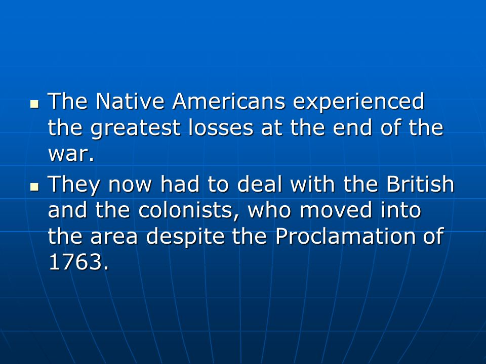 The Native Americans experienced the greatest losses at the end of the war. The Native Americans experienced the greatest losses at the end of the war