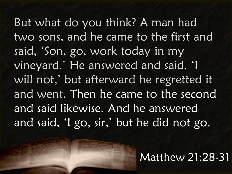 Matthew 21:28-31 But what do you think.