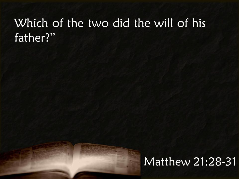 Which of the two did the will of his father Matthew 21:28-31