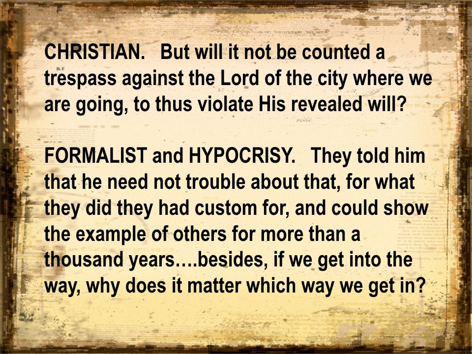 CHRISTIAN. But will it not be counted a trespass against the Lord of the city where we are going, to thus violate His revealed will? FORMALIST and HYP