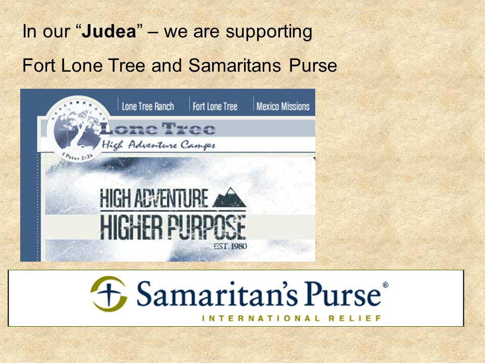 In our Judea – we are supporting Fort Lone Tree and Samaritans Purse