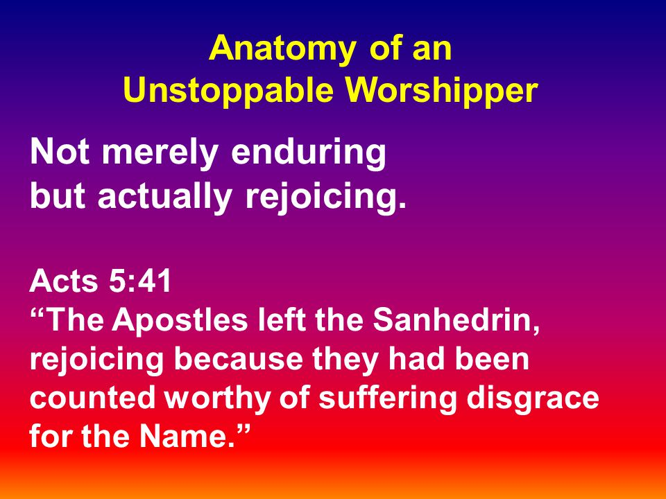 "Not merely enduring but actually rejoicing. Acts 5:41 ""The Apostles left the Sanhedrin, rejoicing because they had been counted worthy of suffering di"