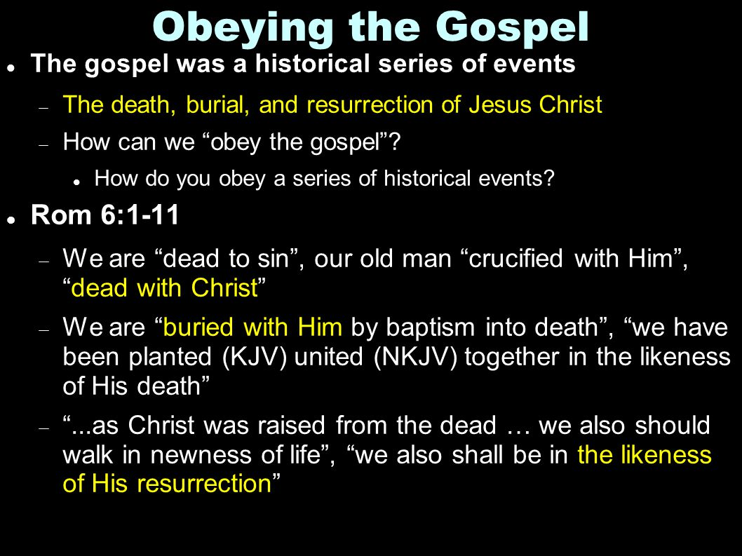 """Obeying the Gospel The gospel was a historical series of events  The death, burial, and resurrection of Jesus Christ  How can we """"obey the gospel""""?"""