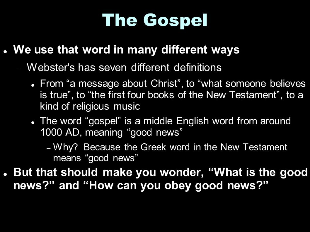 """The Gospel We use that word in many different ways  Webster's has seven different definitions From """"a message about Christ"""", to """"what someone believe"""