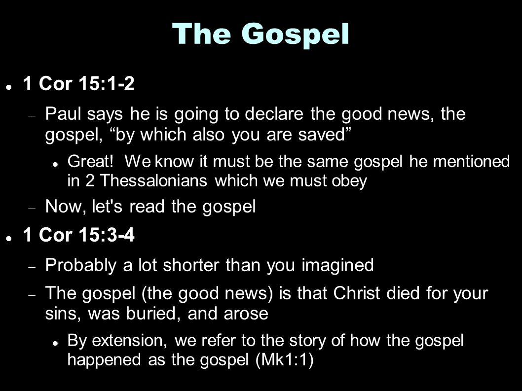 """The Gospel 1 Cor 15:1-2  Paul says he is going to declare the good news, the gospel, """"by which also you are saved"""" Great! We know it must be the same"""