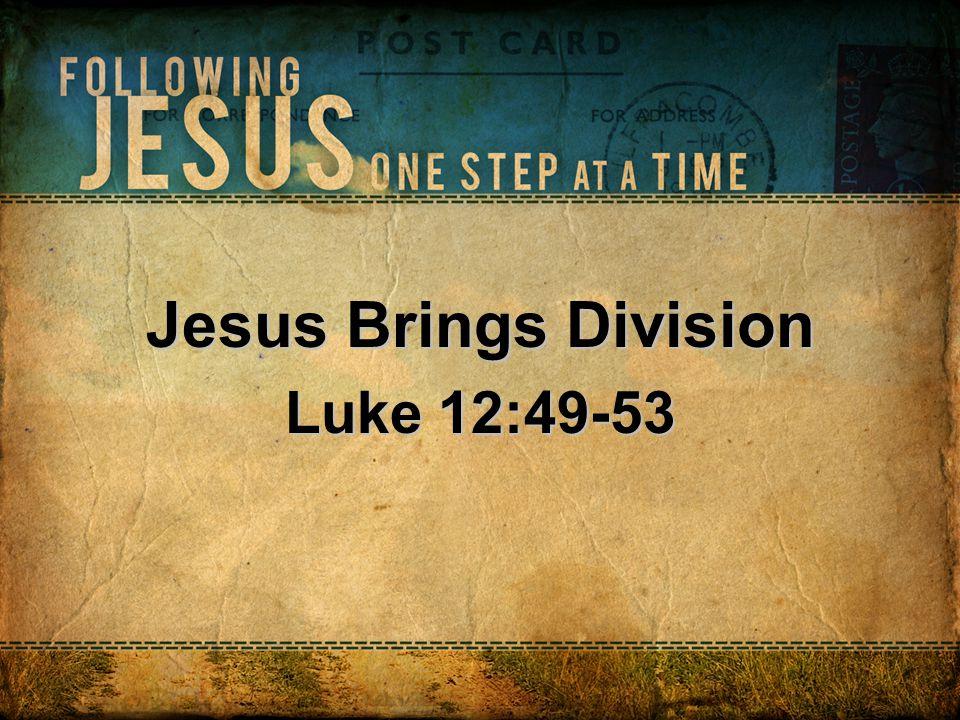 Jesus Brings Division Luke 12:49-53