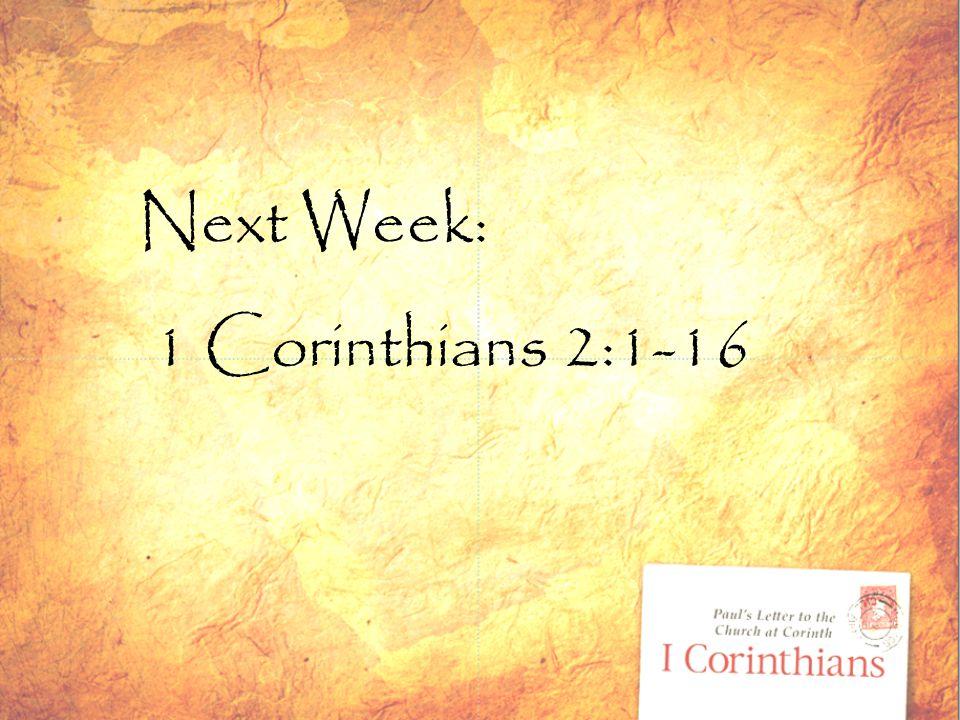 Next Week: 1 Corinthians 2:1-16