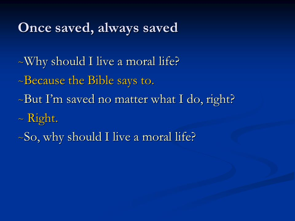Once saved, always saved ~ Why should I live a moral life.