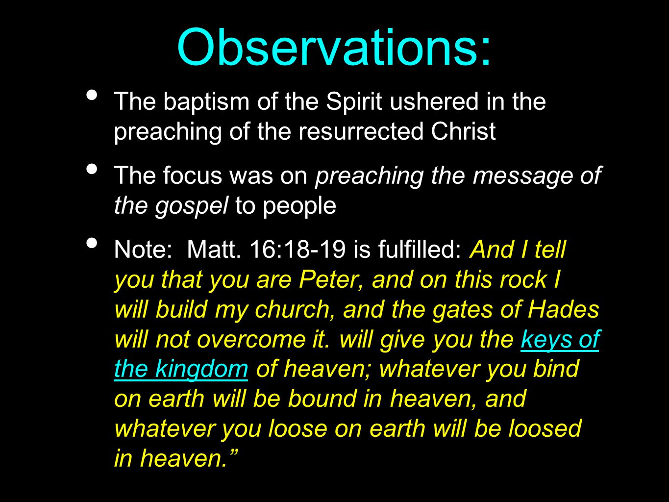 Observations: The baptism of the Spirit ushered in the preaching of the resurrected Christ The focus was on preaching the message of the gospel to peo
