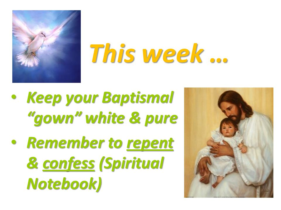 Keep Keep your Baptismal gown white & pure Remember Remember to repent & confess confess (Spiritual Notebook) This week …