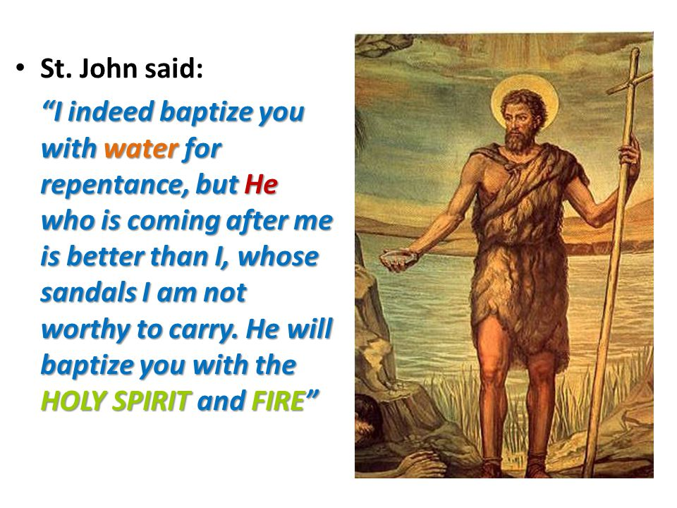 """St. John said: """"I indeed baptize you with water water for repentance, but He who is coming after me is better than I, whose sandals I am not worthy to"""