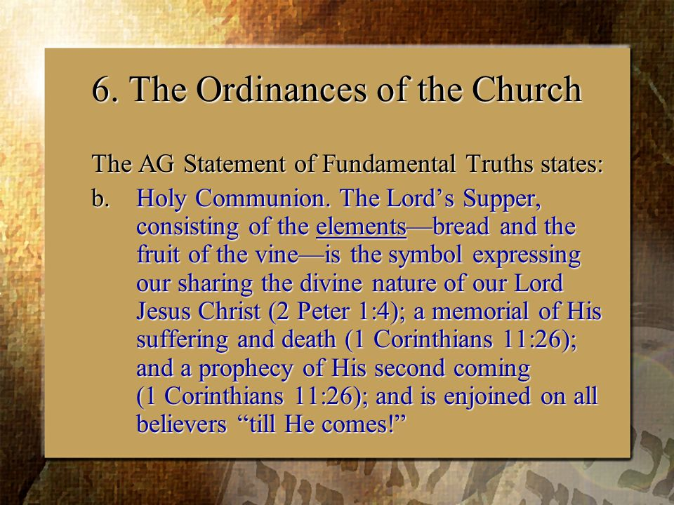 6. The Ordinances of the Church The AG Statement of Fundamental Truths states: b.Holy Communion.