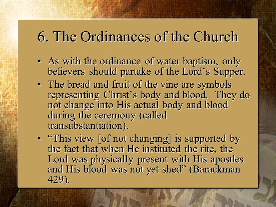 6. The Ordinances of the Church As with the ordinance of water baptism, only believers should partake of the Lord's Supper.As with the ordinance of wa