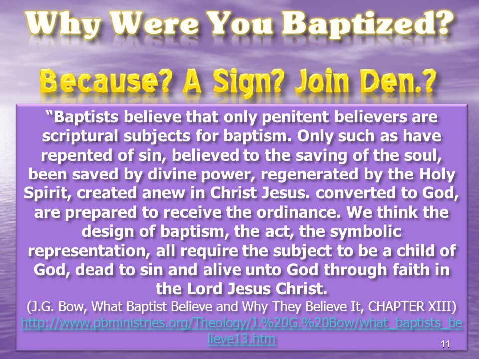 """Baptists believe that only penitent believers are scriptural subjects for baptism. Only such as have repented of sin, believed to the saving of the s"