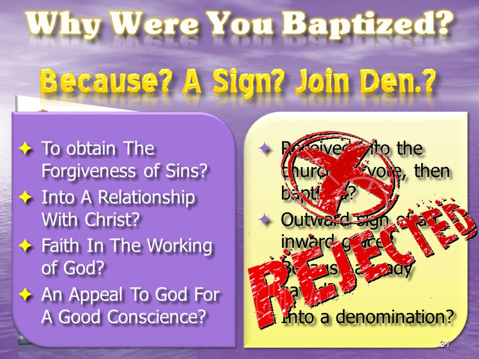  Received into the church by vote, then baptized?  Outward sign of an inward grace?  Because already saved?  Into a denomination?  To obtain The