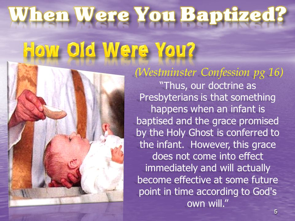 "(Westminster Confession pg 16) (Westminster Confession pg 16) ""Thus, our doctrine as Presbyterians is that something happens when an infant is baptise"