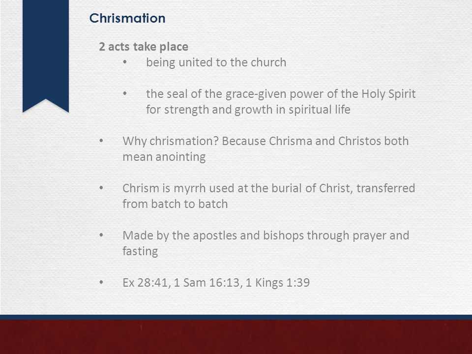 Chrismation 2 acts take place being united to the church the seal of the grace-given power of the Holy Spirit for strength and growth in spiritual life Why chrismation.