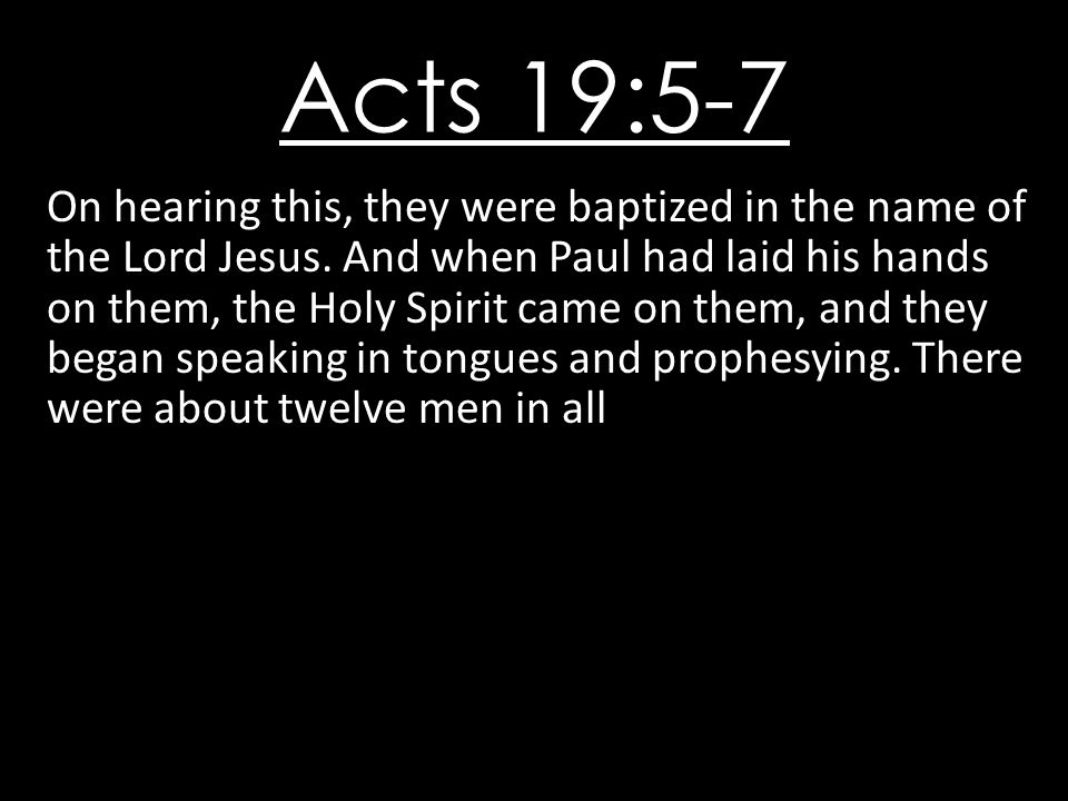 Acts 19:5-7 On hearing this, they were baptized in the name of the Lord Jesus.