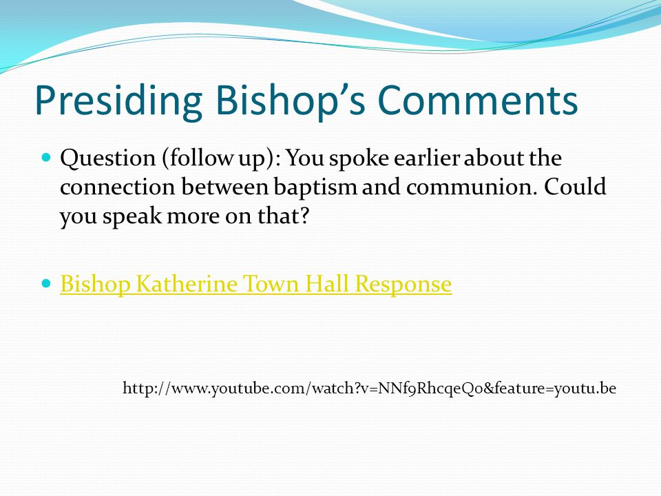 Presiding Bishop's Comments Question (follow up): You spoke earlier about the connection between baptism and communion.