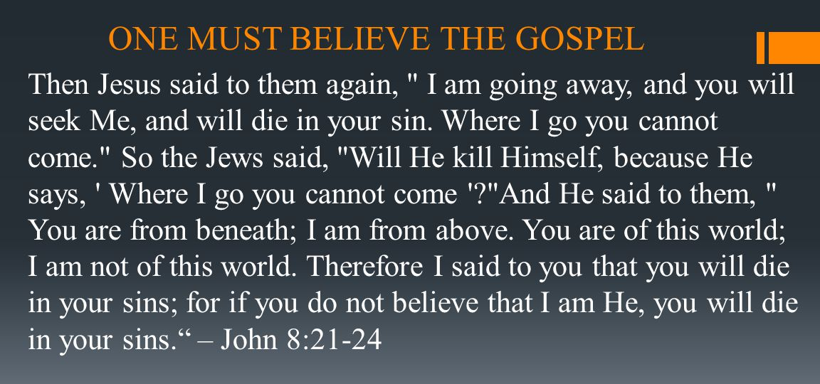 ONE MUST BELIEVE THE GOSPEL Then Jesus said to them again,
