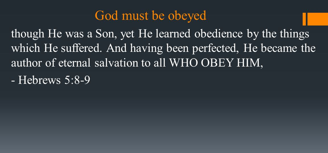 God must be obeyed though He was a Son, yet He learned obedience by the things which He suffered. And having been perfected, He became the author of e