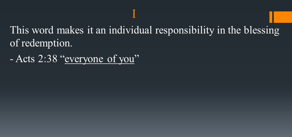 """I This word makes it an individual responsibility in the blessing of redemption. - Acts 2:38 """"everyone of you"""""""