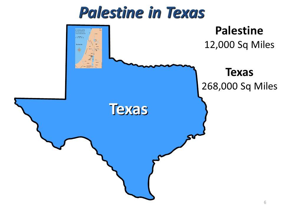 12,000 Sq Miles Texas 268,000 Sq Miles Texas Palestine in Texas 6
