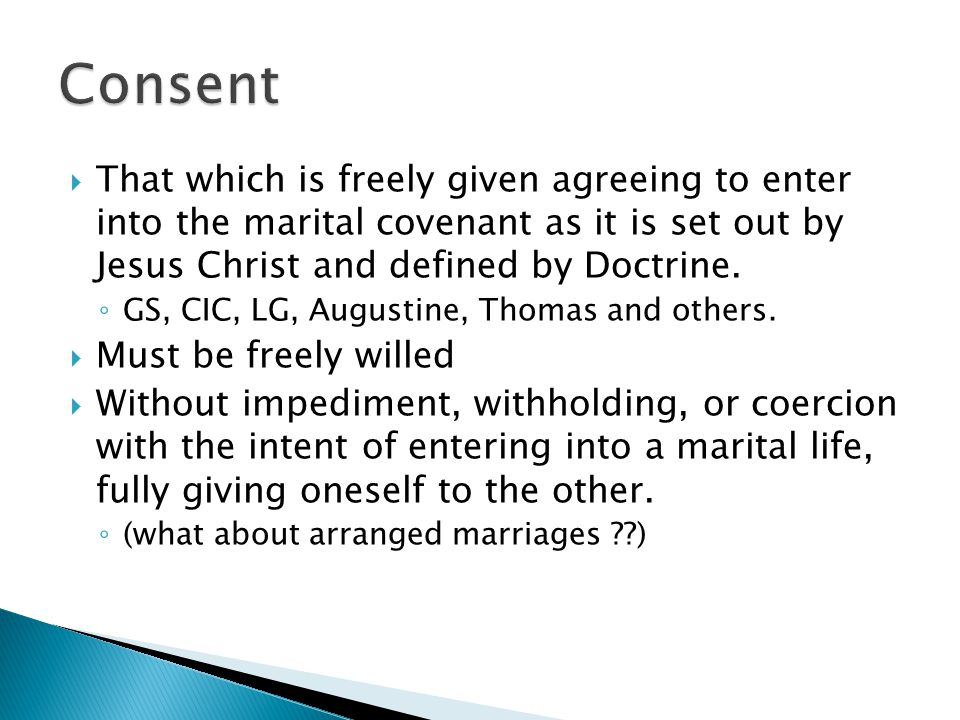  That which is freely given agreeing to enter into the marital covenant as it is set out by Jesus Christ and defined by Doctrine.