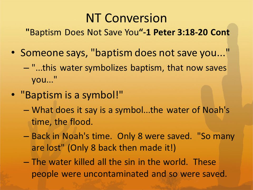 NT Conversion Baptism Does Not Save You -1 Peter 3:18-20 Cont Not a bath.